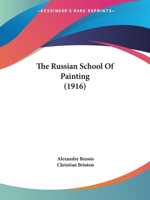 The Russian School of Painting - Benois, Alexandre