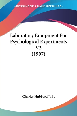 Laboratory Equipment for Psychological Experiments V3 (1907) - Judd, Charles Hubbard
