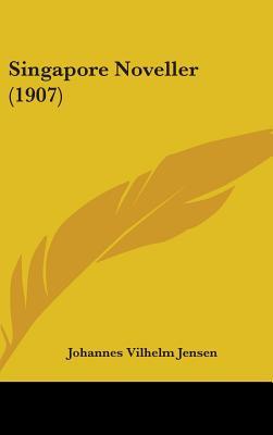 Singapore Noveller (1907) - Jensen, Johannes Vilhelm