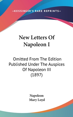 New Letters of Napoleon I, Omitted from the Edition Published Under the Auspices of Napoleon III - Napoleon I, Emperor Of the French