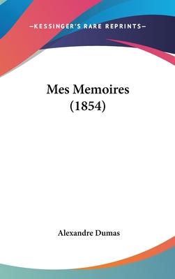 Mes Memoires - Dumas, Alexandre