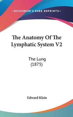 The Anatomy of the Lymphatic System V2: The Lung (1875) - Klein, Edward