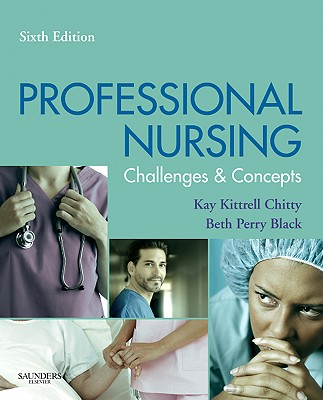Professional Nursing: Concepts & Challenges - Chitty, Kay Kittrell, and Perry Black, Beth, and Black, Beth