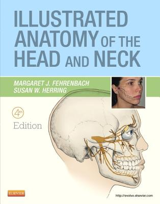 Illustrated Anatomy of the Head and Neck - Fehrenbach, Margaret J, and Herring, Susan W