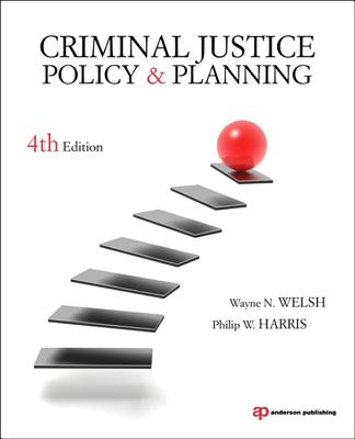 Criminal Justice Policy and Planning - Welsh, Wayne N., and Harris, Philip W.