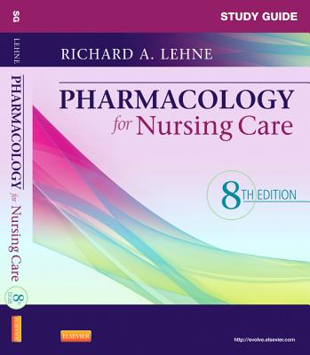 Study Guide for Pharmacology for Nursing Care - Lehne, Richard A., and Neely, Sherry, MSN, RN, CRNP