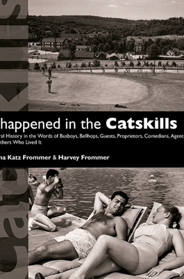 It Happened in the Catskills: An Oral History in the Words of Busboys, Bellhops, Guests, Proprietors, Comedians, Agents, and Others Who Lived It - Frommer, Myrna Katz, and Frommer, Harvey