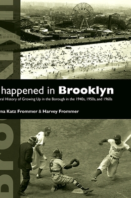 It Happened in Brooklyn: An Oral History of Growing Up in the Borough in the 1940s, 1950s, and 1960s - Frommer, Myrna, and Frommer, Harvey