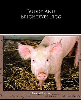 Buddy and Brighteyes Pigg - Garis, Howard R