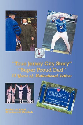 True Jersey City Story: Super Proud Dad 14 Years of Motivational Letters - Walsh, Richard J