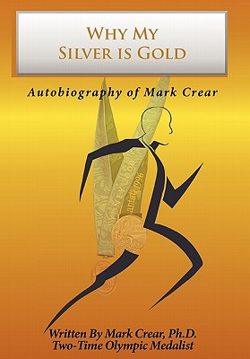 Why My Silver Is Gold: Autobiography of Mark Crear - Crear, Mark