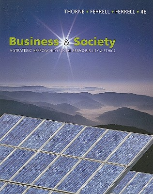 Business & Society: A Strategic Approach to Social Responsibility & Ethics - Thorne, Debbie M, and Ferrell, O C, and Ferrell, Linda, MD