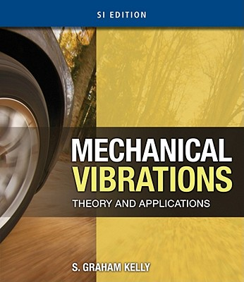 Mechanical Vibrations: Theory and Applications, SI - Kelly, S Graham