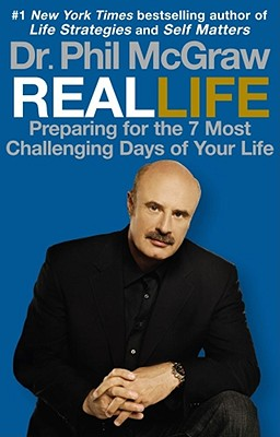 Real Life: Preparing for the 7 Most Challenging Days of Your Life - McGraw, Phillip C, Ph.D.