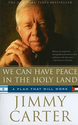 We Can Have Peace in the Holy Land: A Plan That Will Work - Carter, Jimmy