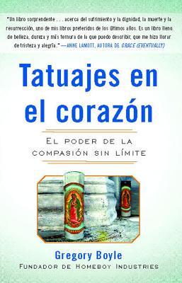 Tatuajes en el Corazon: El Poder de la Compasion Sin Limite - Boyle, Gregory, Fr.