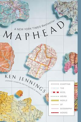 Maphead: Charting the Wide, Weird World of Geography Wonks - Jennings, Ken