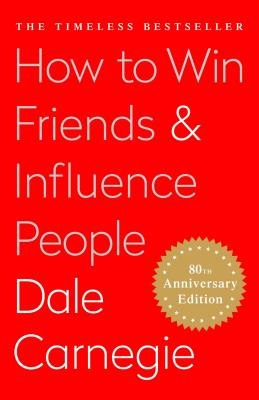 How to Win Friends and Influence People - Carnegie, Dale, and Pell, Arthur R, Dr., PH.D. (Editor), and Carnegie, Dorothy (Consultant editor)