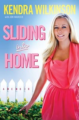 Sliding Into Home - Wilkinson, Kendra, and Warech, Jon