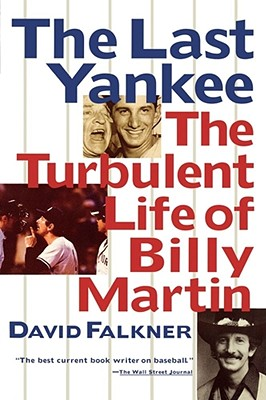 The Last Yankee: The Turbulent Life of Billy Martin - Falkner, David