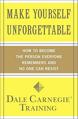 Make Yourself Unforgettable: How to Become the Person Everyone Remembers and No One Can Resist - Dale Carnegie Training (Creator)