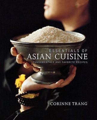 Essentials of Asian Cuisine: Fundamentals and Favorite Recipes - Trang, Corinne