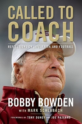 Called to Coach: Reflections on Life, Faith, and Football - Bowden, Bobby, and Schlabach, Mark, and Dungy, Tony (Foreword by)