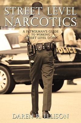 Street Level Narcotics: A Patrolman's Guide to Working Street Level Dope - Daren R Ellison, R Ellison
