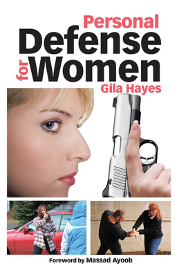 Personal Defense for Women - Hayes, Gila, and Ayoob, Massad (Foreword by)