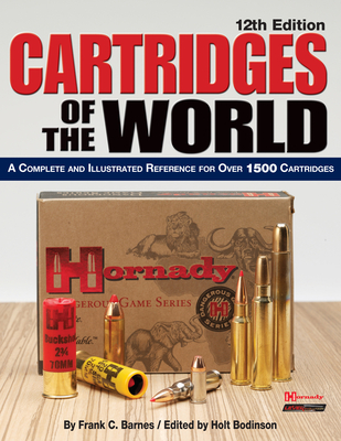 Cartridges of the World: A Complete and Illustrated Reference for Over 1500 Cartridges - Barnes, Frank C, and Bodinson, Holt (Editor)