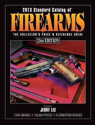 Standard Catalog of Firearms: The Collector's Price & Reference Guide - Lee, Jerry (Editor)