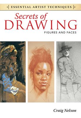 Secrets of Drawing: Figures and Faces - Nelson, Craig