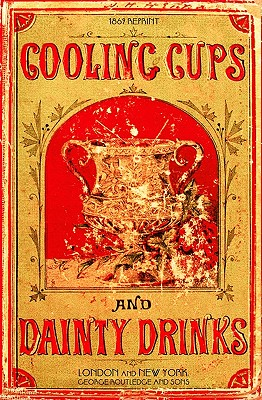 Cooling Cups and Dainty Drinks 1869 Reprint - Brown, Ross