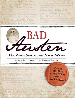 Bad Austen: The Worst Stories Jane Never Wrote - Archer, Peter (Editor), and Lawler, Jennifer (Editor)
