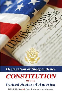 Declaration of Independence, Constitution of the United States of America, Bill of Rights and Constitutional Amendments - Franklin, Benjamin
