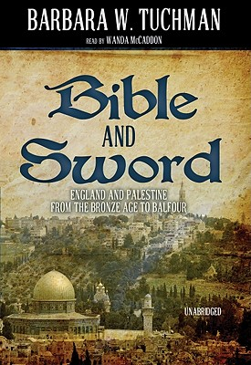 Bible and Sword: England and Palestine from the Bronze Age to Balfour - Tuchman, Barbara Wertheim, and McCaddon, Wanda (Read by)