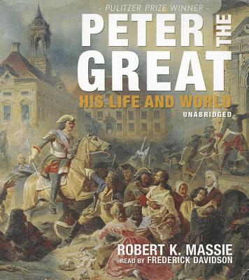 Peter the Great: His Life and World - Massie, Robert K, and Davidson, Frederick (Read by)