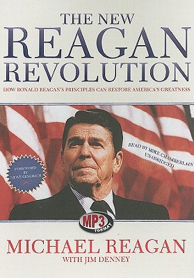 The New Reagan Revolution: How Ronald Reagan's Principles Can Restore America's Greatness - Reagan, Michael, and Chamberlain, Mike (Read by), and Denney, Jim