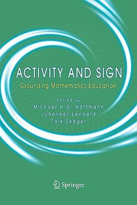 Activity and Sign: Grounding Mathematics Education - Hoffmann, Michael H.G. (Editor), and Lenhard, Johannes (Editor), and Seeger, Falk (Editor)