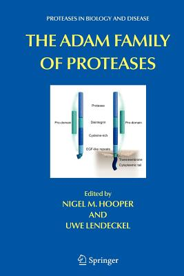 The ADAM Family of Proteases - Hooper, N. M. (Editor), and Lendeckel, Uwe (Editor)