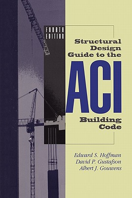 Structural Design Guide to the Aci Building Code - Hoffman, Edward S., and Gustafson, David P., and Gouwens, Albert J.