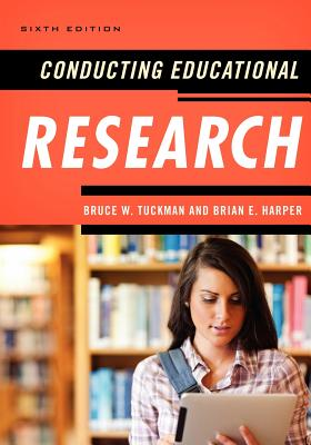 Conducting Educational Research - Tuckman, Bruce W, and Harper, Brian E