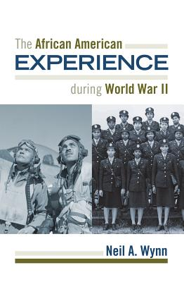 The African American Experience During World War II - Wynn, Neil