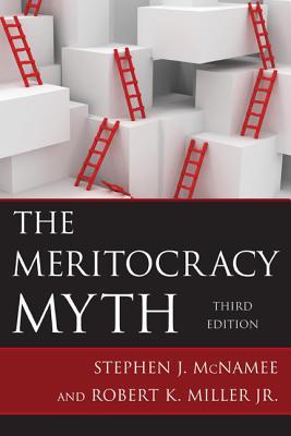 The Meritocracy Myth - McNamee, Stephen J, and Miller, Robert K, Jr.