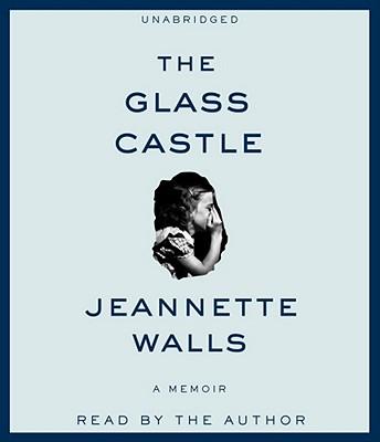 The Glass Castle: A Memoir - Walls, Jeannette
