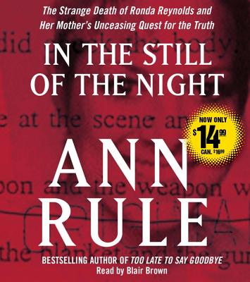 In the Still of the Night: The Strange Death of Ronda Reynolds and Her Mother's Unceasing Quest for the Truth - Rule, Ann, and Brown, Blair (Read by)