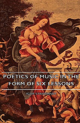 Poetics of Music in the Form of Six Lessons - Stravinsky, Igor