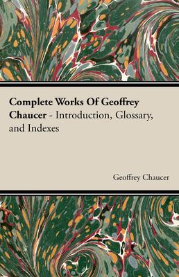 Complete Works of Geoffrey Chaucer - Chaucer, Geoffrey