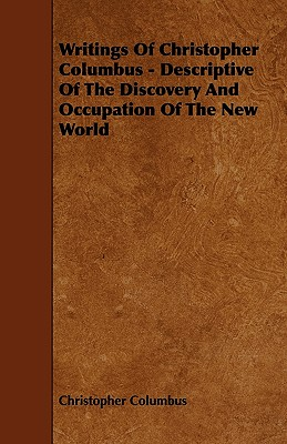 Writings of Christopher Columbus - Descriptive of the Discovery and Occupation of the New World - Columbus, Christopher