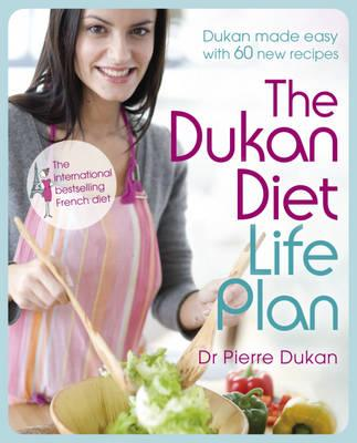 The Dukan Diet Life Plan: The Bestselling Dukan Weight-loss Programme Made Easy - Dukan, Pierre